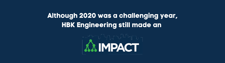 Although 2020 was a challenging year, HBK Engineering still made an IMPACT